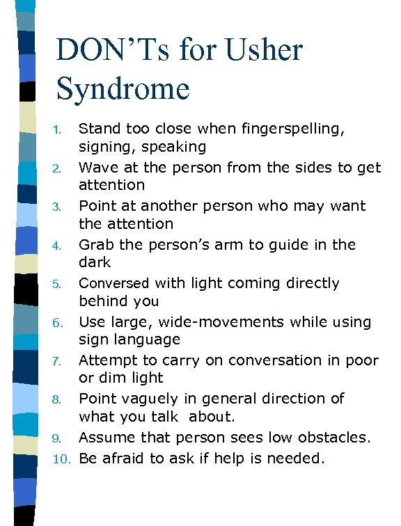 DON'Ts for Usher Syndrome Stand too close when fingerspelling, signing, speaking 2. Wave at
