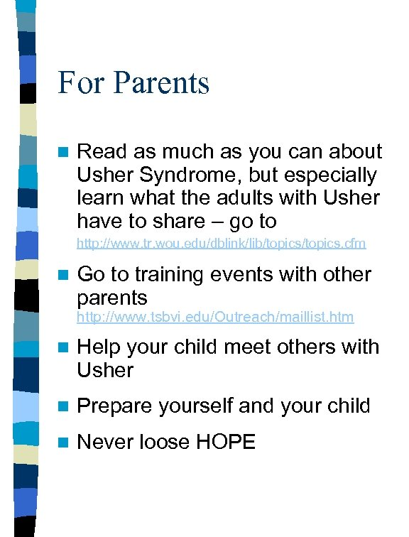 For Parents n Read as much as you can about Usher Syndrome, but especially