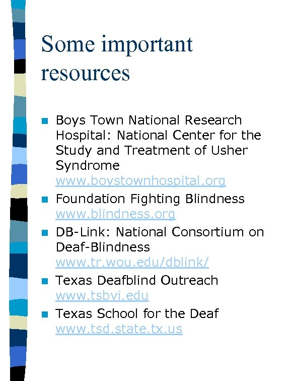 Some important resources n n n Boys Town National Research Hospital: National Center for