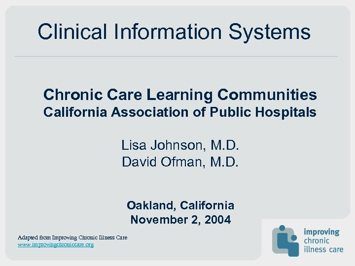 Clinical Information Systems Chronic Care Learning Communities California Association of Public Hospitals Lisa Johnson,