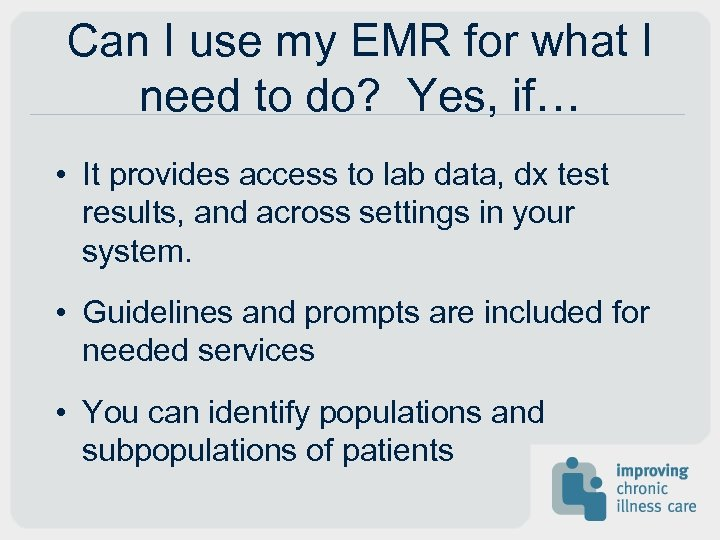 Can I use my EMR for what I need to do? Yes, if… •