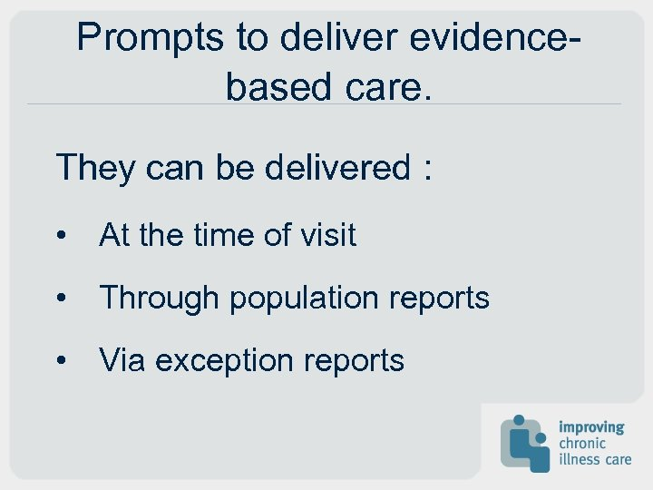 Prompts to deliver evidencebased care. They can be delivered : • At the time