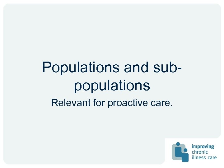 Populations and subpopulations Relevant for proactive care.