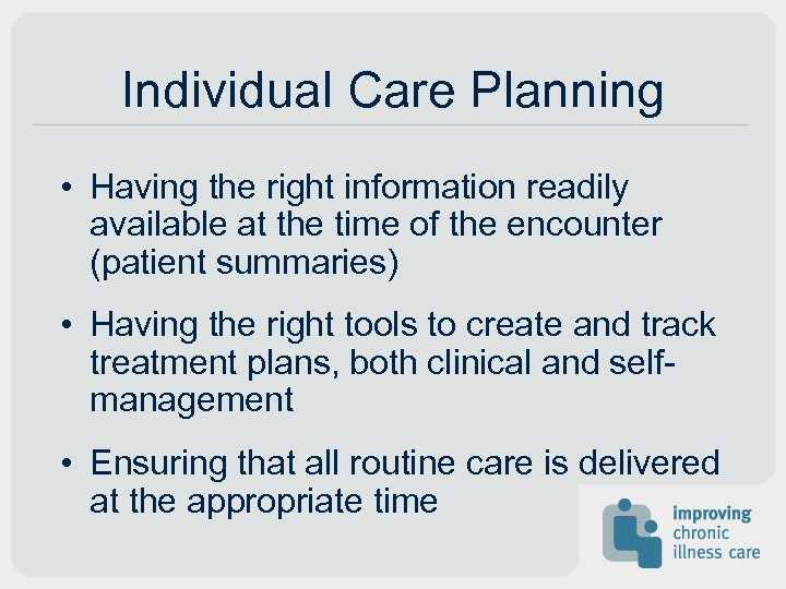Individual Care Planning • Having the right information readily available at the time of