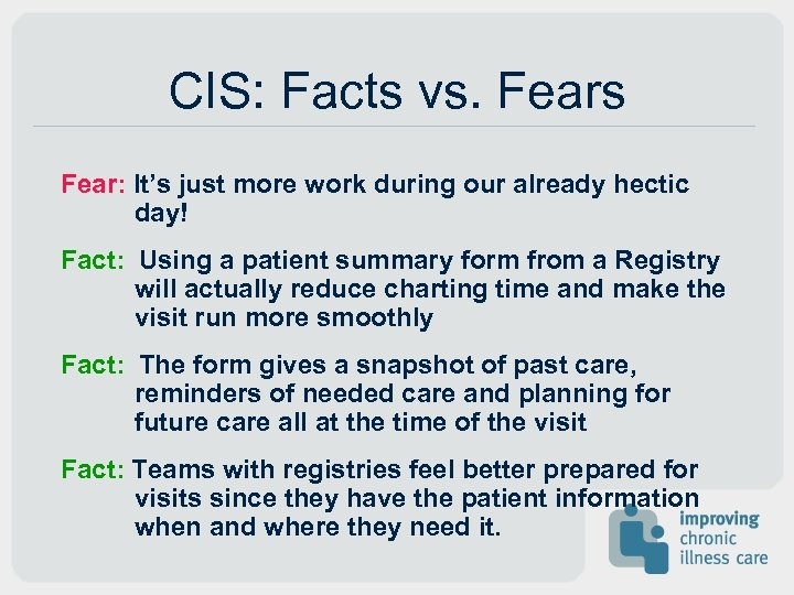 CIS: Facts vs. Fears Fear: It's just more work during our already hectic day!