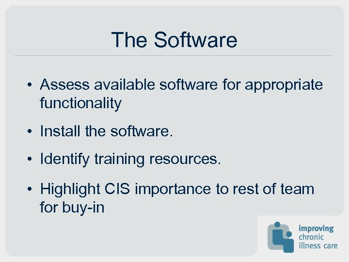 The Software • Assess available software for appropriate functionality • Install the software. •