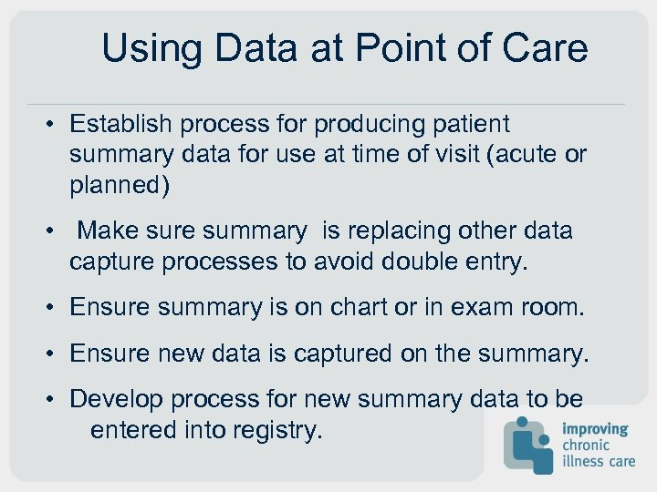 Using Data at Point of Care • Establish process for producing patient summary data