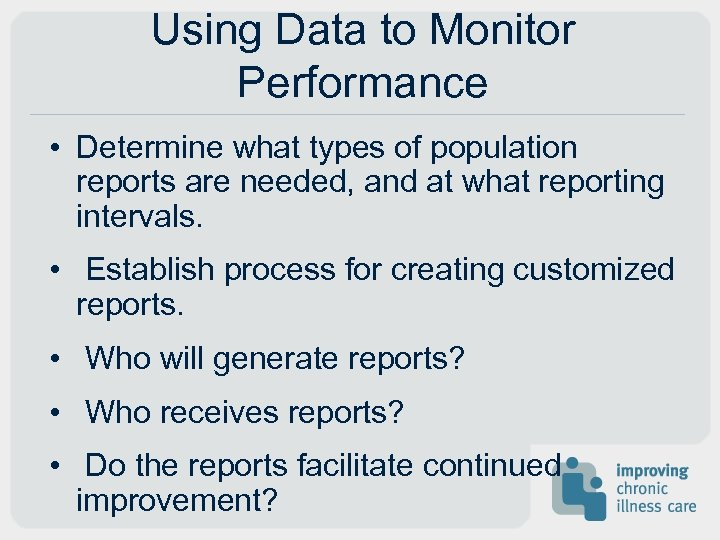 Using Data to Monitor Performance • Determine what types of population reports are needed,
