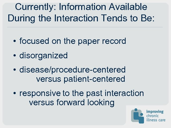 Currently: Information Available During the Interaction Tends to Be: • focused on the paper