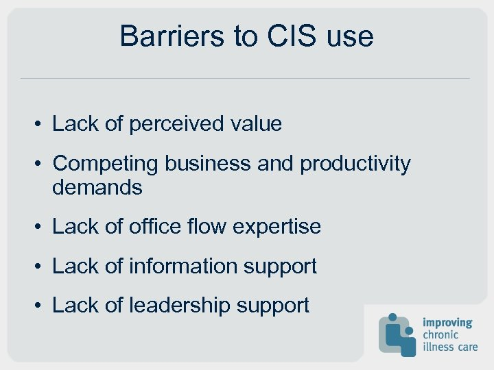 Barriers to CIS use • Lack of perceived value • Competing business and productivity