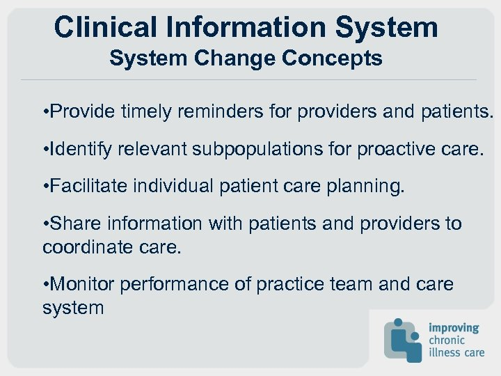 Clinical Information System Change Concepts • Provide timely reminders for providers and patients. •