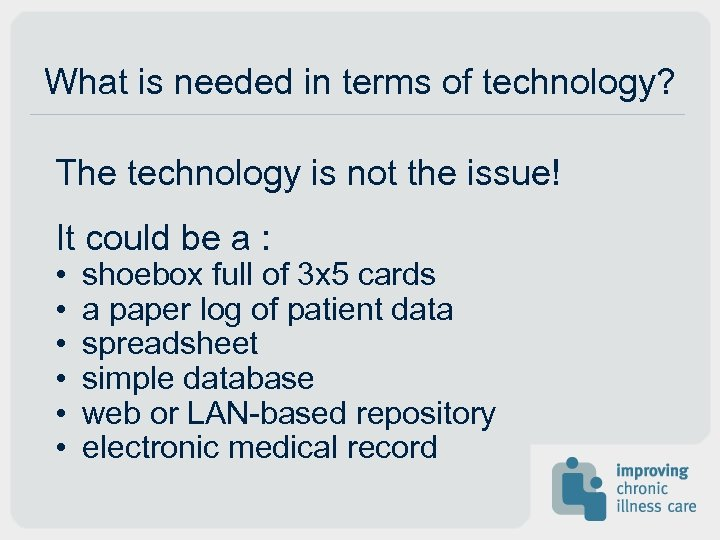 What is needed in terms of technology? The technology is not the issue! It
