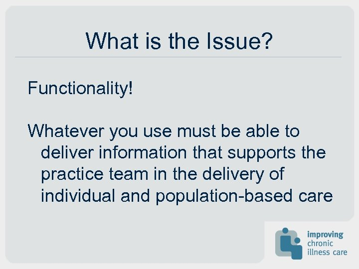 What is the Issue? Functionality! Whatever you use must be able to deliver information