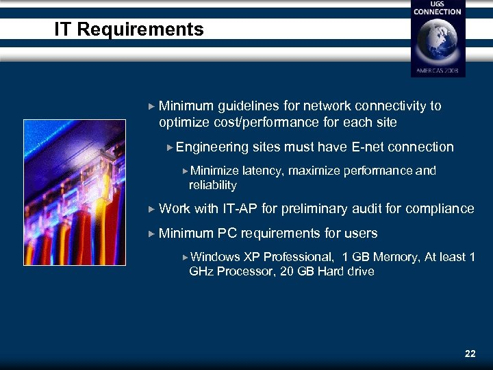 IT Requirements Minimum guidelines for network connectivity to optimize cost/performance for each site Engineering