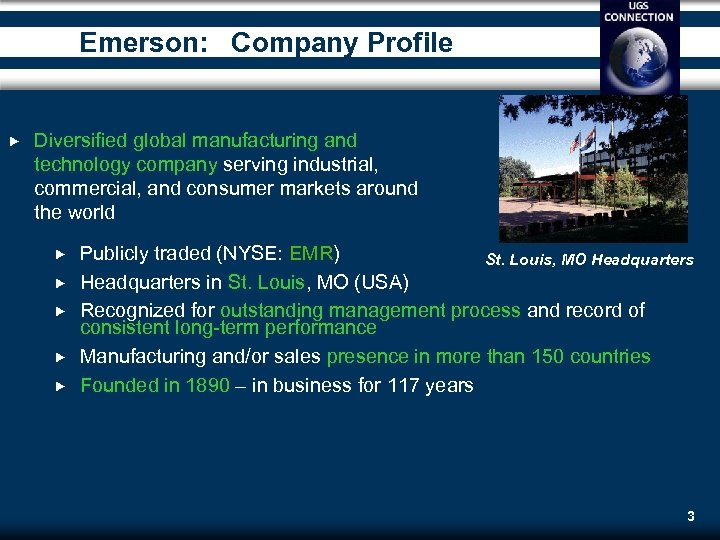 Emerson: Company Profile Diversified global manufacturing and technology company serving industrial, commercial, and consumer
