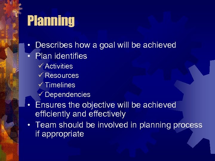Planning • Describes how a goal will be achieved • Plan identifies ü Activities