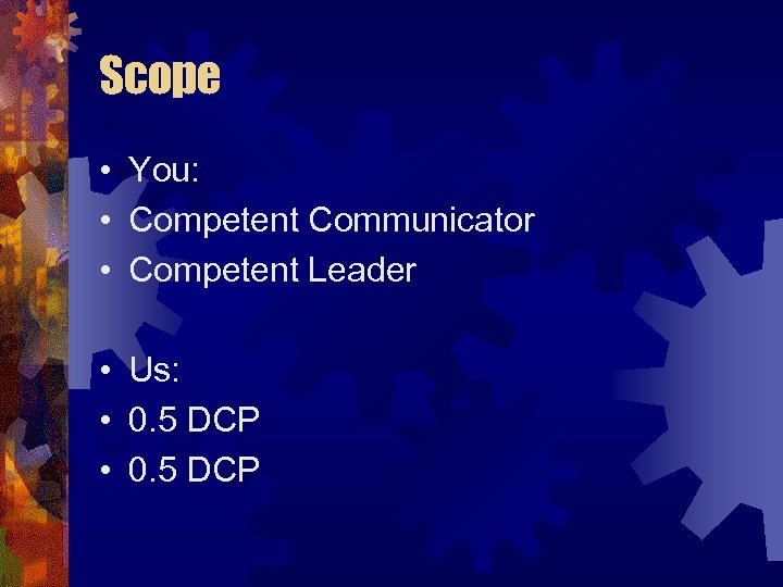 Scope • You: • Competent Communicator • Competent Leader • Us: • 0. 5