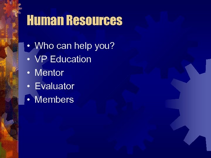 Human Resources • • • Who can help you? VP Education Mentor Evaluator Members
