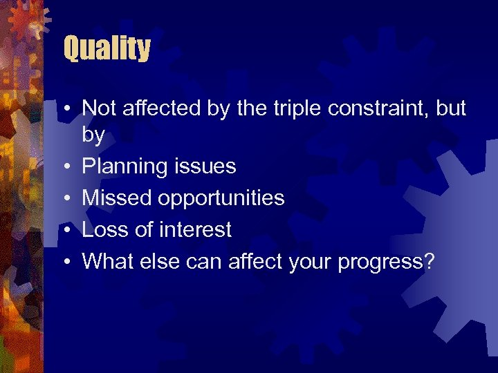 Quality • Not affected by the triple constraint, but by • Planning issues •