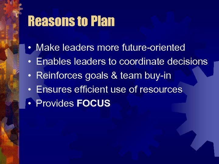 Reasons to Plan • • • Make leaders more future-oriented Enables leaders to coordinate