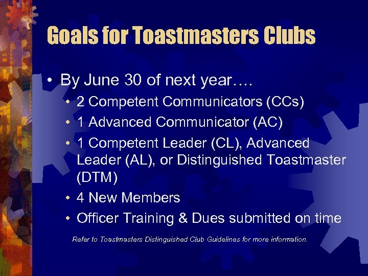 Goals for Toastmasters Clubs • By June 30 of next year…. • 2 Competent