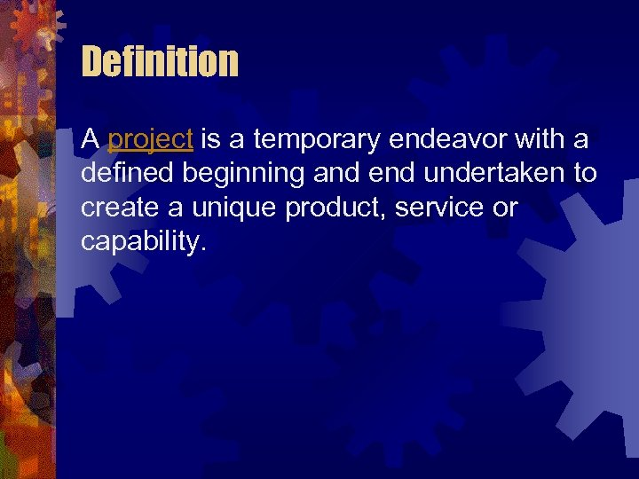 Definition A project is a temporary endeavor with a defined beginning and end undertaken