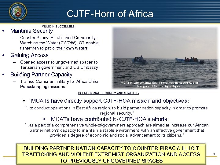 UNCLASSIFIED CJTF-Horn of Africa • MISSION SUCCESSES Maritime Security – Counter Piracy. Established Community