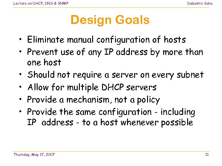 Lecture on DHCP, DNS & SNMP Debashis Saha Design Goals • Eliminate manual configuration