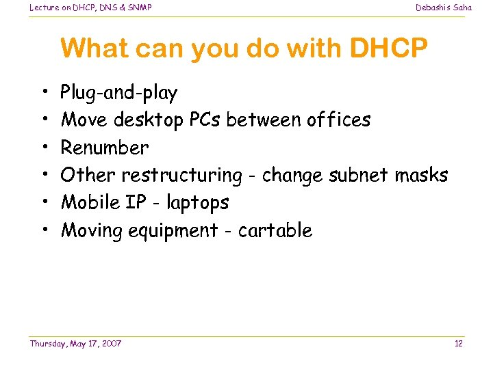 Lecture on DHCP, DNS & SNMP Debashis Saha What can you do with DHCP