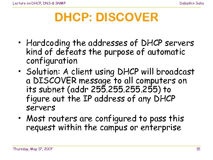 Lecture on DHCP, DNS & SNMP Debashis Saha DHCP: DISCOVER • Hardcoding the addresses