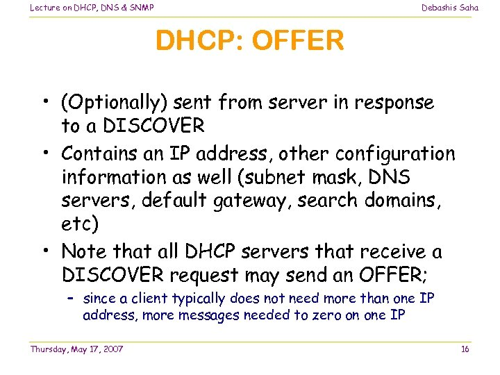 Lecture on DHCP, DNS & SNMP Debashis Saha DHCP: OFFER • (Optionally) sent from