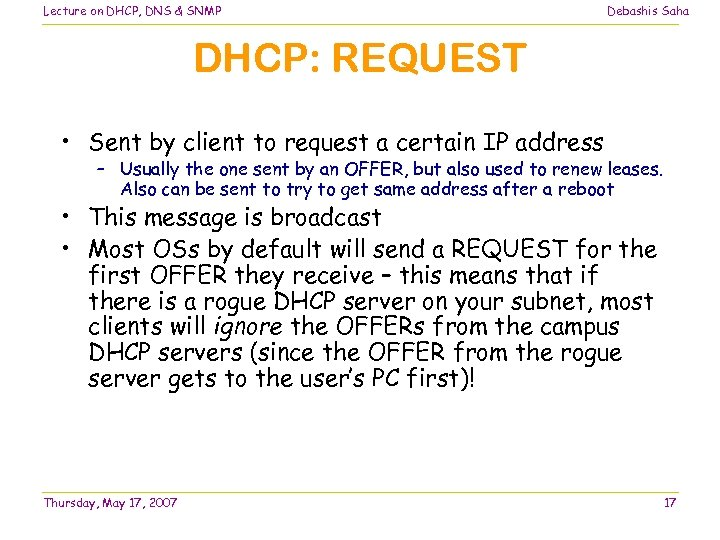 Lecture on DHCP, DNS & SNMP Debashis Saha DHCP: REQUEST • Sent by client