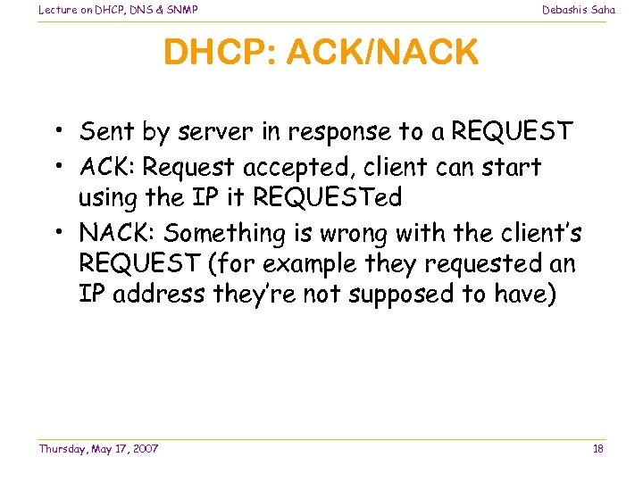 Lecture on DHCP, DNS & SNMP Debashis Saha DHCP: ACK/NACK • Sent by server