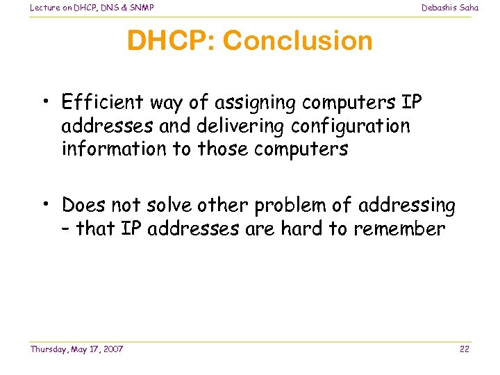 Lecture on DHCP, DNS & SNMP Debashis Saha DHCP: Conclusion • Efficient way of