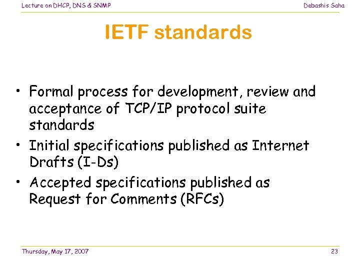 Lecture on DHCP, DNS & SNMP Debashis Saha IETF standards • Formal process for