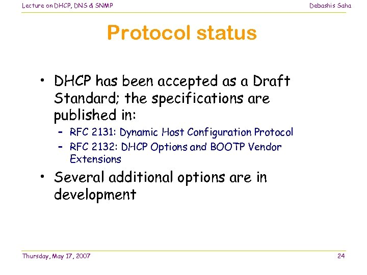 Lecture on DHCP, DNS & SNMP Debashis Saha Protocol status • DHCP has been