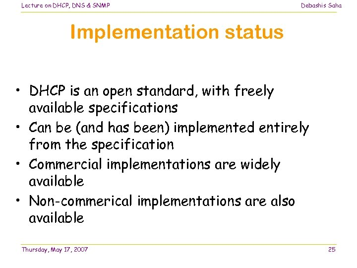 Lecture on DHCP, DNS & SNMP Debashis Saha Implementation status • DHCP is an