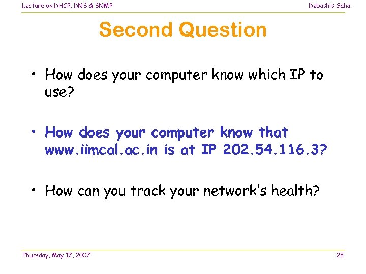 Lecture on DHCP, DNS & SNMP Debashis Saha Second Question • How does your