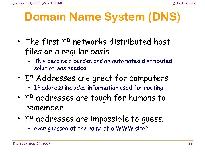 Lecture on DHCP, DNS & SNMP Debashis Saha Domain Name System (DNS) • The
