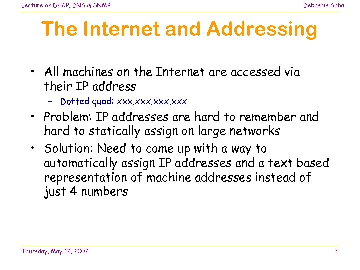 Lecture on DHCP, DNS & SNMP Debashis Saha The Internet and Addressing • All