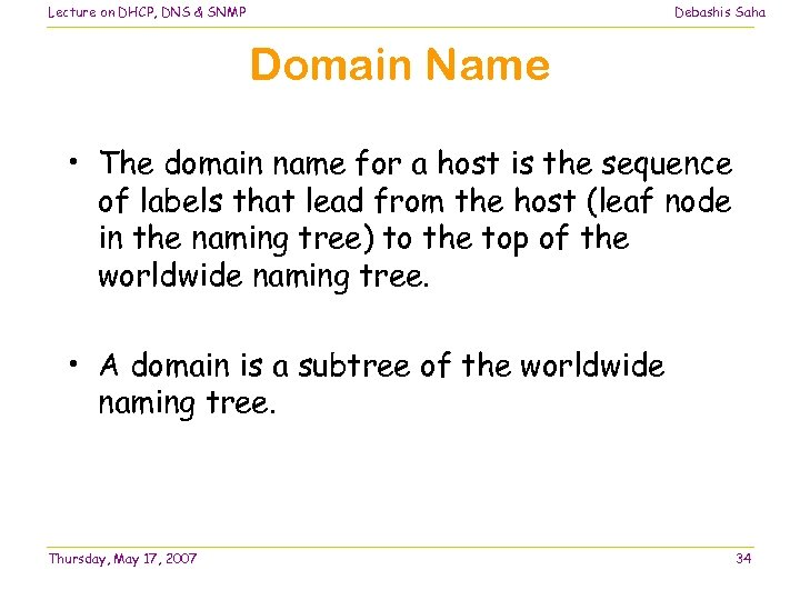 Lecture on DHCP, DNS & SNMP Debashis Saha Domain Name • The domain name