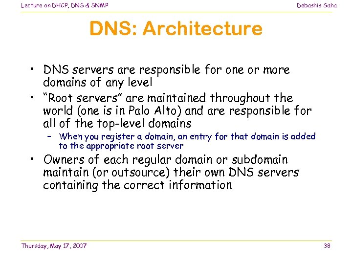 Lecture on DHCP, DNS & SNMP Debashis Saha DNS: Architecture • DNS servers are