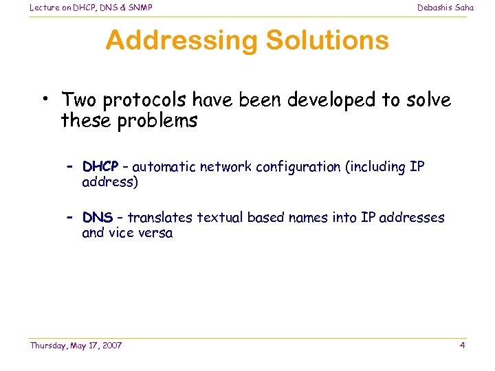 Lecture on DHCP, DNS & SNMP Debashis Saha Addressing Solutions • Two protocols have