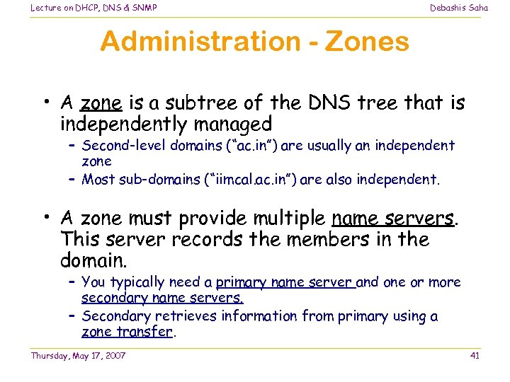 Lecture on DHCP, DNS & SNMP Debashis Saha Administration - Zones • A zone
