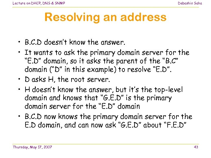 Lecture on DHCP, DNS & SNMP Debashis Saha Resolving an address • B. C.