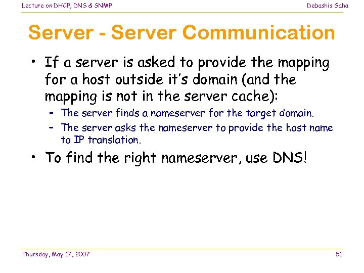 Lecture on DHCP, DNS & SNMP Debashis Saha Server - Server Communication • If