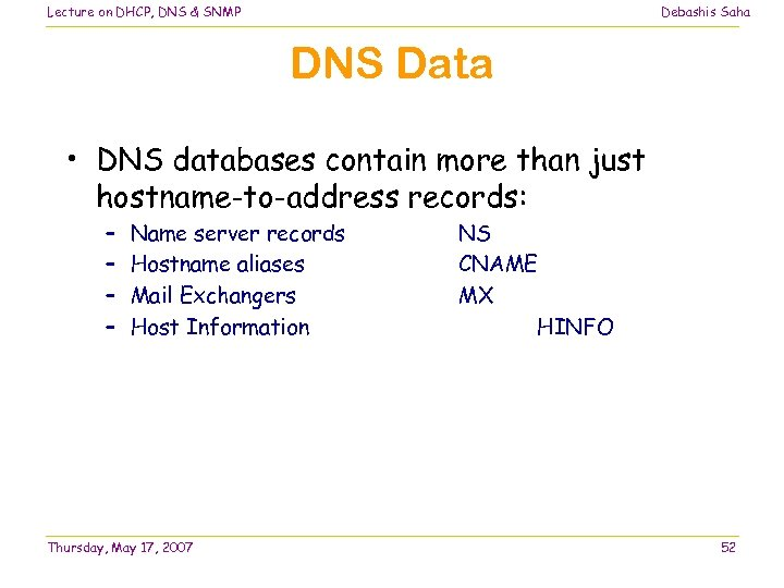 Lecture on DHCP, DNS & SNMP Debashis Saha DNS Data • DNS databases contain