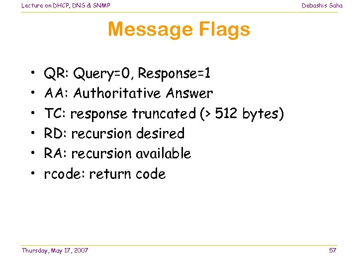Lecture on DHCP, DNS & SNMP Debashis Saha Message Flags • • • QR: