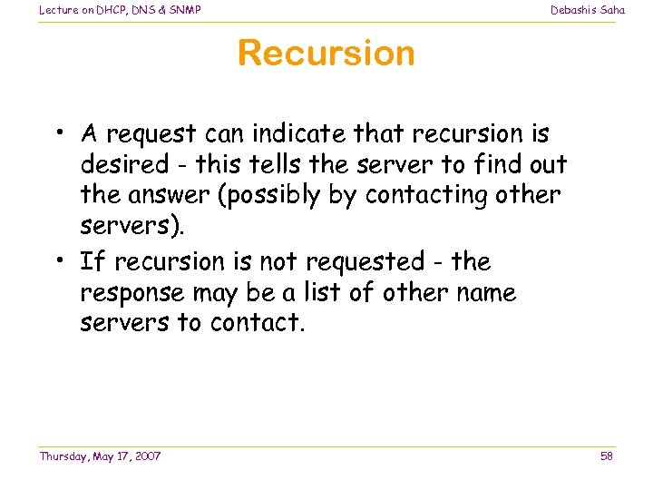 Lecture on DHCP, DNS & SNMP Debashis Saha Recursion • A request can indicate