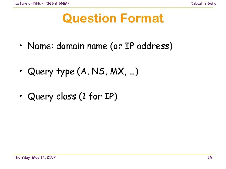 Lecture on DHCP, DNS & SNMP Debashis Saha Question Format • Name: domain name